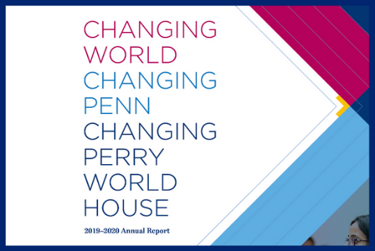 Cover of annual report for 2019-20, with the text 'Changing World, Changing Penn, Changing Perry World House'